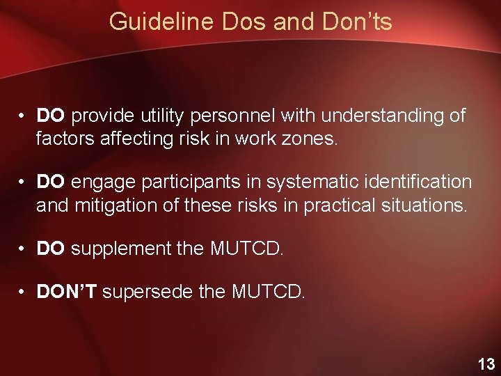 Guideline Dos and Don'ts • DO provide utility personnel with understanding of factors affecting