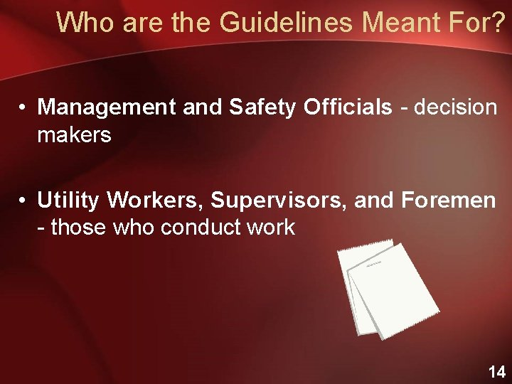 Who are the Guidelines Meant For? • Management and Safety Officials - decision makers