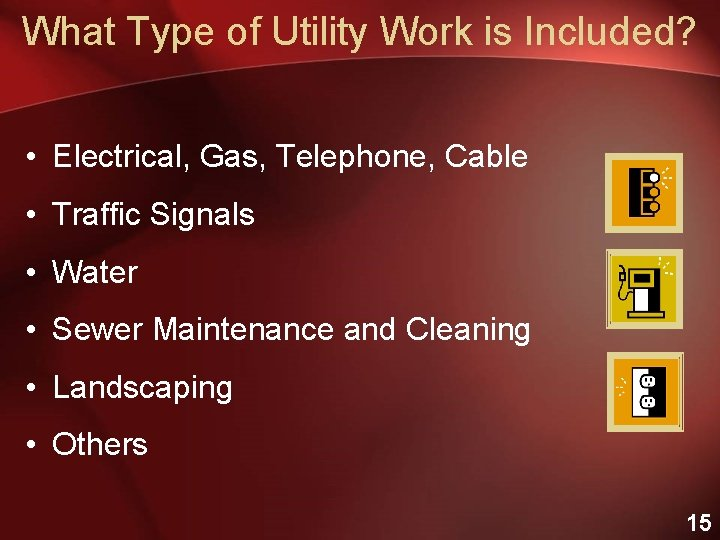 What Type of Utility Work is Included? • Electrical, Gas, Telephone, Cable • Traffic