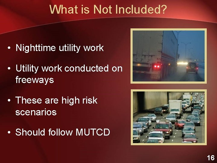 What is Not Included? • Nighttime utility work • Utility work conducted on freeways
