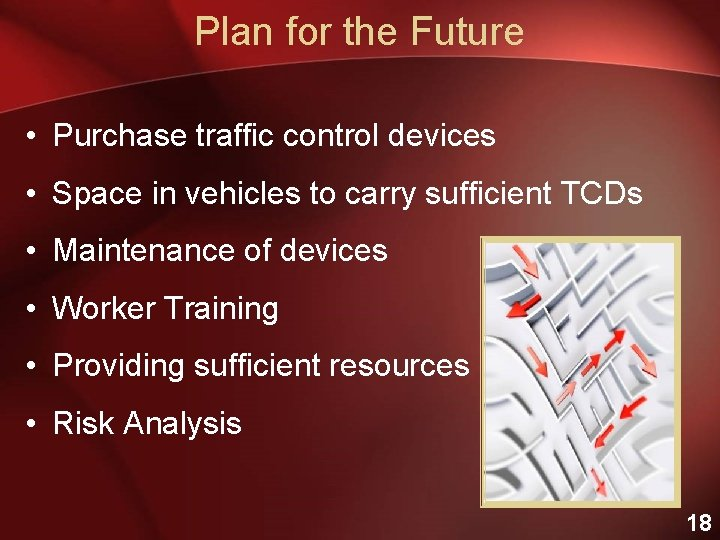 Plan for the Future • Purchase traffic control devices • Space in vehicles to