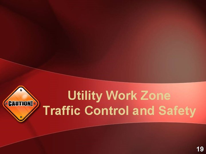 Utility Work Zone Traffic Control and Safety 19