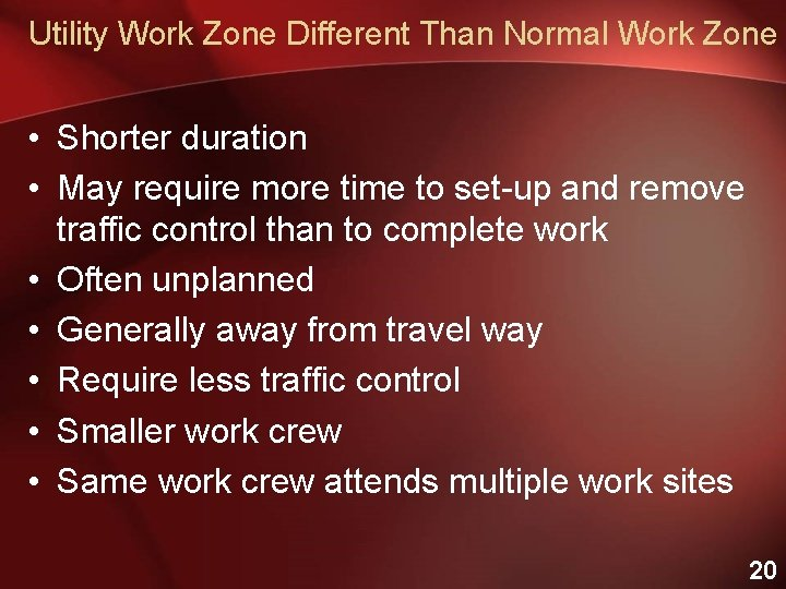 Utility Work Zone Different Than Normal Work Zone • Shorter duration • May require