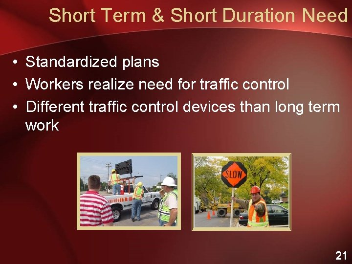 Short Term & Short Duration Need • Standardized plans • Workers realize need for