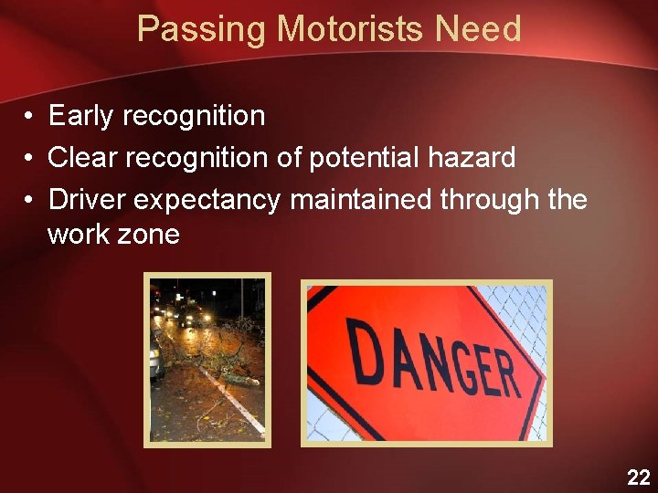 Passing Motorists Need • Early recognition • Clear recognition of potential hazard • Driver