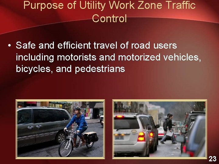 Purpose of Utility Work Zone Traffic Control • Safe and efficient travel of road