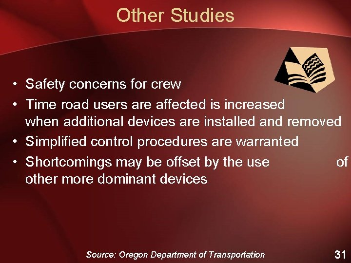 Other Studies • Safety concerns for crew • Time road users are affected is
