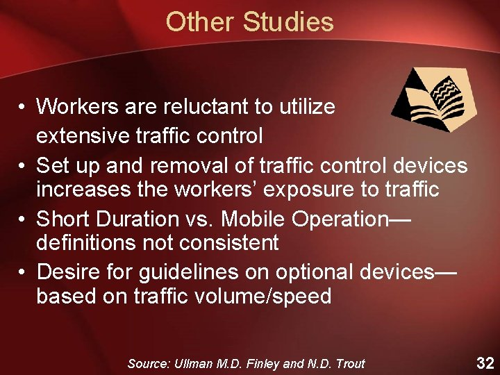 Other Studies • Workers are reluctant to utilize extensive traffic control • Set up