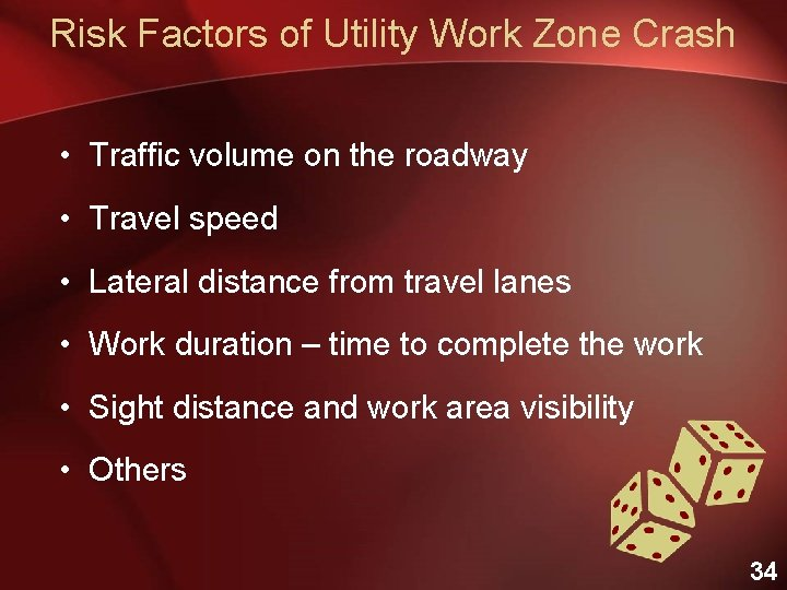 Risk Factors of Utility Work Zone Crash • Traffic volume on the roadway •