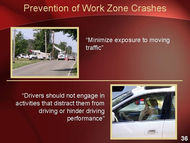 """Prevention of Work Zone Crashes """"Minimize exposure to moving traffic"""" """"Drivers should not engage"""