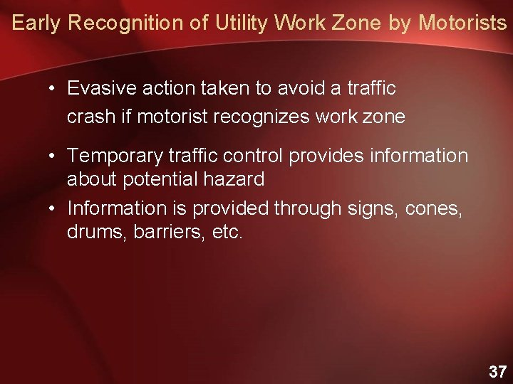 Early Recognition of Utility Work Zone by Motorists • Evasive action taken to avoid
