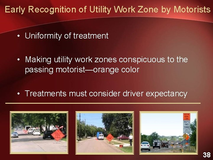 Early Recognition of Utility Work Zone by Motorists • Uniformity of treatment • Making
