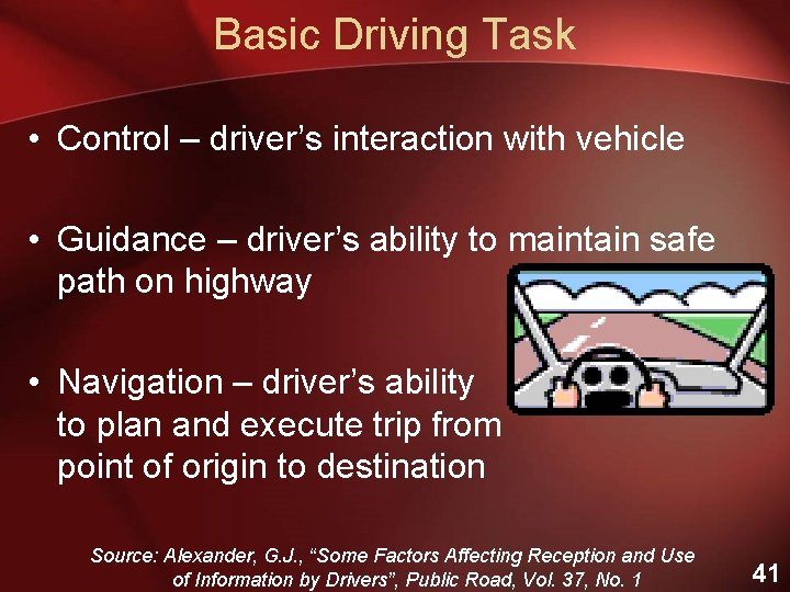 Basic Driving Task • Control – driver's interaction with vehicle • Guidance – driver's