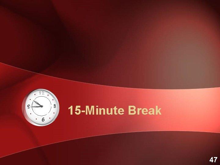 15 -Minute Break 47