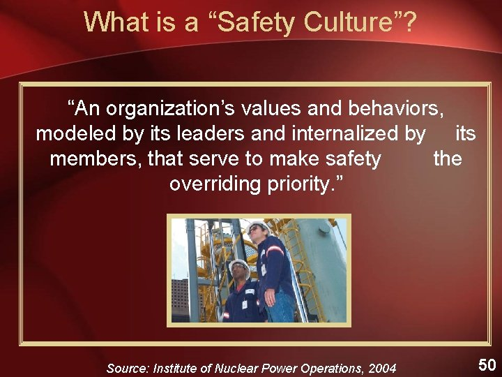 """What is a """"Safety Culture""""? """"An organization's values and behaviors, modeled by its leaders"""
