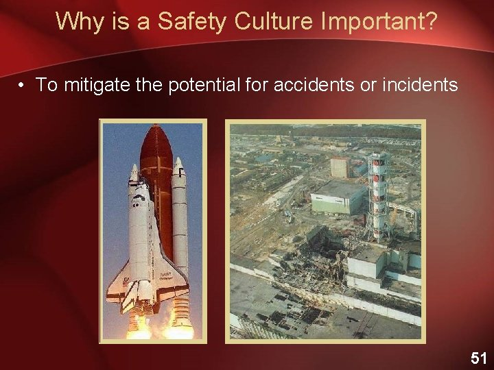 Why is a Safety Culture Important? • To mitigate the potential for accidents or