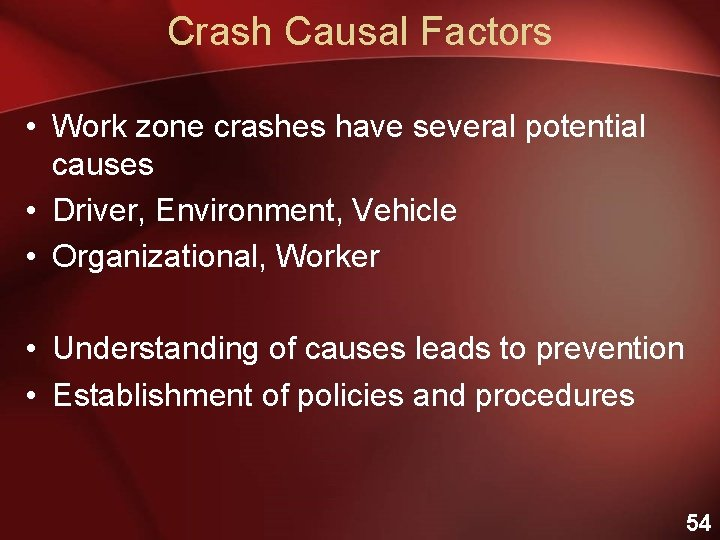 Crash Causal Factors • Work zone crashes have several potential causes • Driver, Environment,