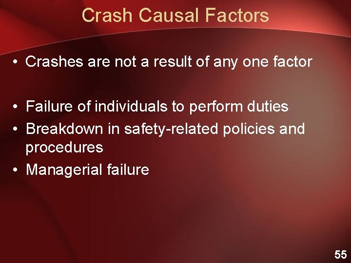 Crash Causal Factors • Crashes are not a result of any one factor •