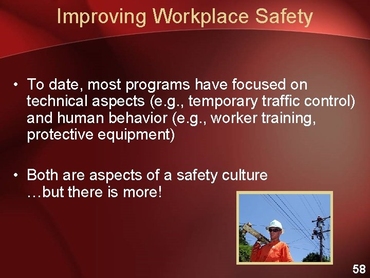 Improving Workplace Safety • To date, most programs have focused on technical aspects (e.