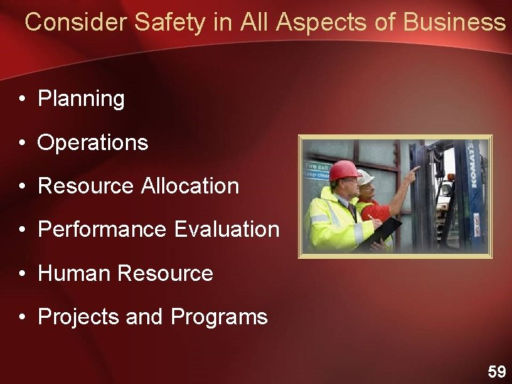 Consider Safety in All Aspects of Business • Planning • Operations • Resource Allocation