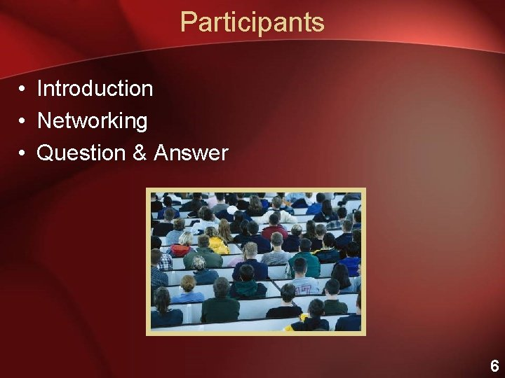 Participants • Introduction • Networking • Question & Answer 6
