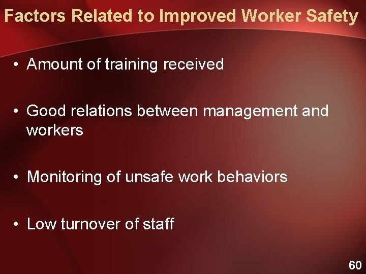 Factors Related to Improved Worker Safety • Amount of training received • Good relations