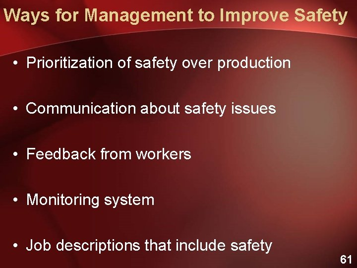 Ways for Management to Improve Safety • Prioritization of safety over production • Communication