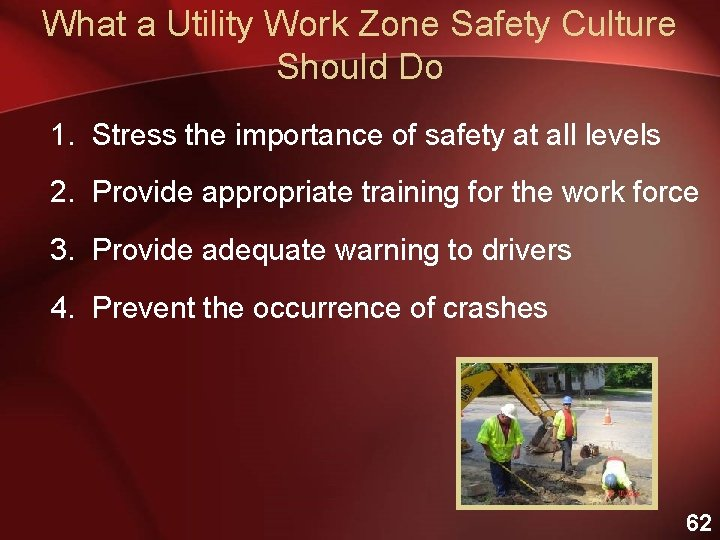 What a Utility Work Zone Safety Culture Should Do 1. Stress the importance of