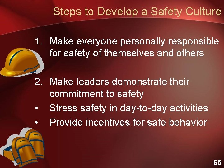 Steps to Develop a Safety Culture 1. Make everyone personally responsible for safety of