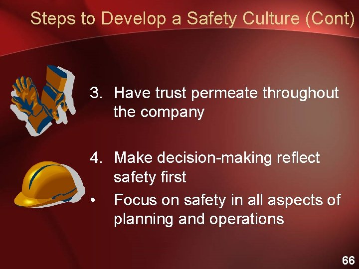 Steps to Develop a Safety Culture (Cont) 3. Have trust permeate throughout the company