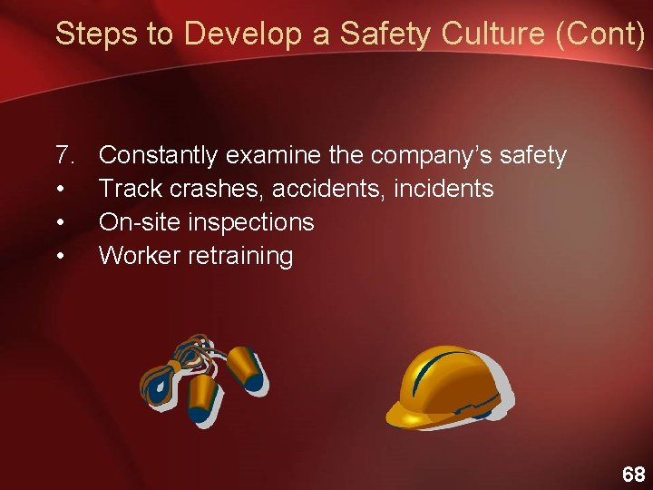 Steps to Develop a Safety Culture (Cont) 7. • • • Constantly examine the