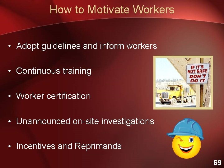 How to Motivate Workers • Adopt guidelines and inform workers • Continuous training •