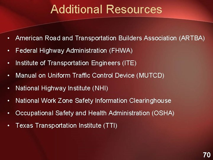 Additional Resources • American Road and Transportation Builders Association (ARTBA) • Federal Highway Administration