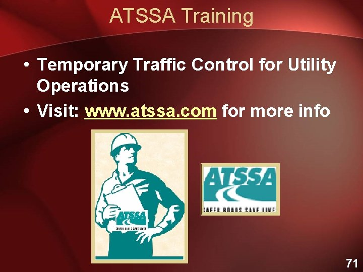 ATSSA Training • Temporary Traffic Control for Utility Operations • Visit: www. atssa. com
