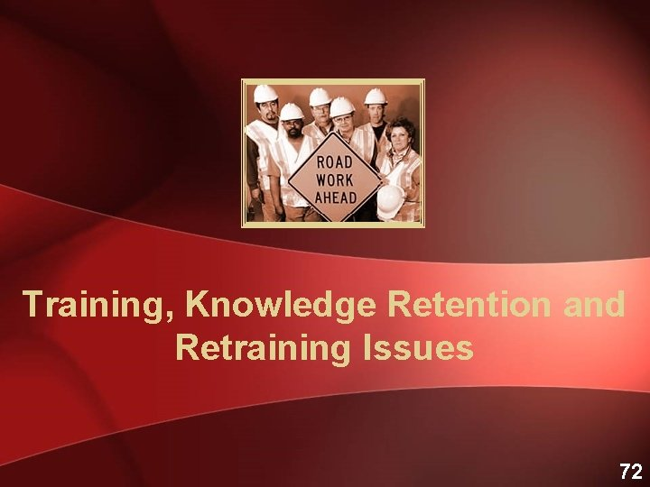 Training, Knowledge Retention and Retraining Issues 72