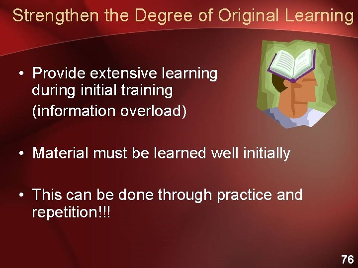 Strengthen the Degree of Original Learning • Provide extensive learning during initial training (information