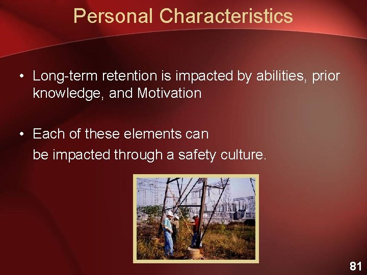 Personal Characteristics • Long-term retention is impacted by abilities, prior knowledge, and Motivation •