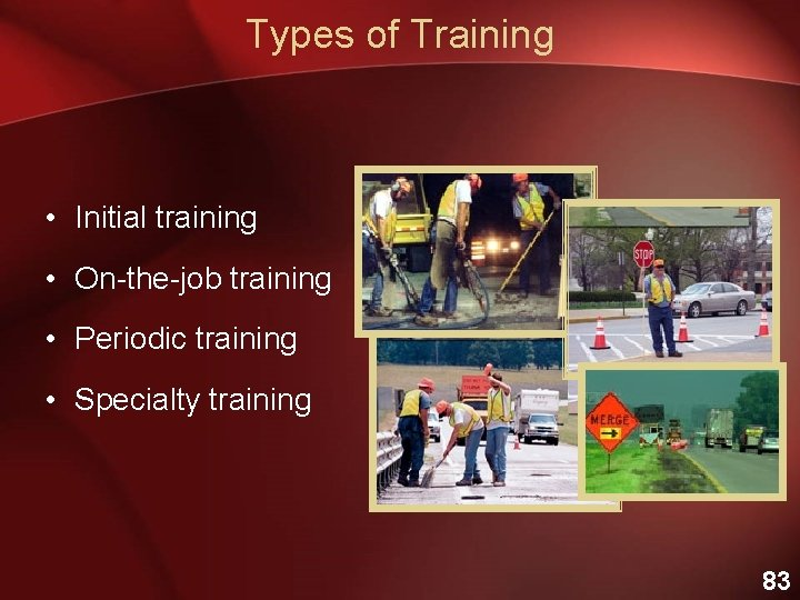 Types of Training • Initial training • On-the-job training • Periodic training • Specialty