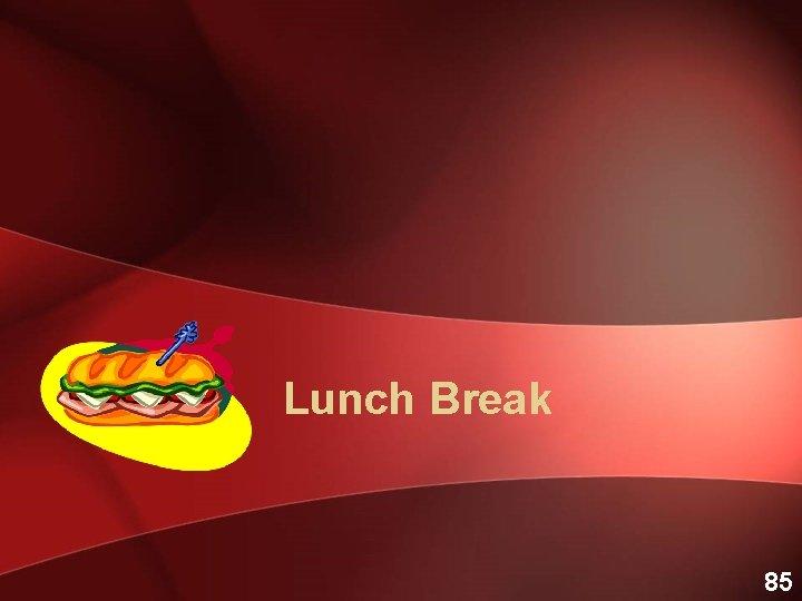 Lunch Break 85