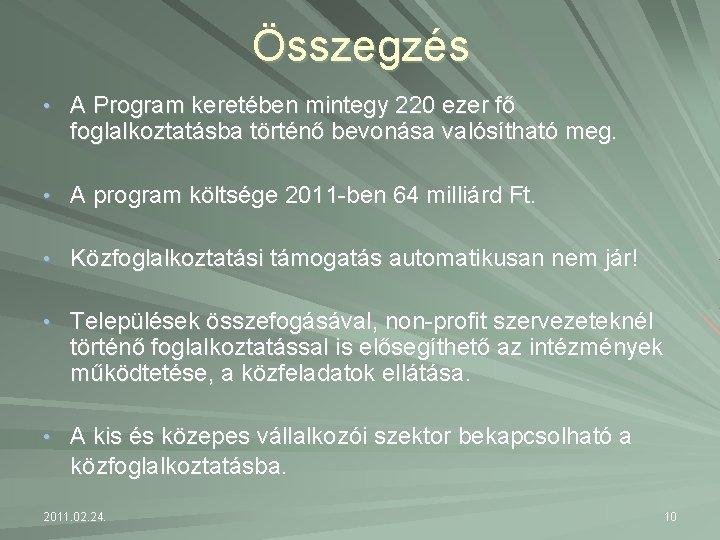 Összegzés • A Program keretében mintegy 220 ezer fő foglalkoztatásba történő bevonása valósítható meg.