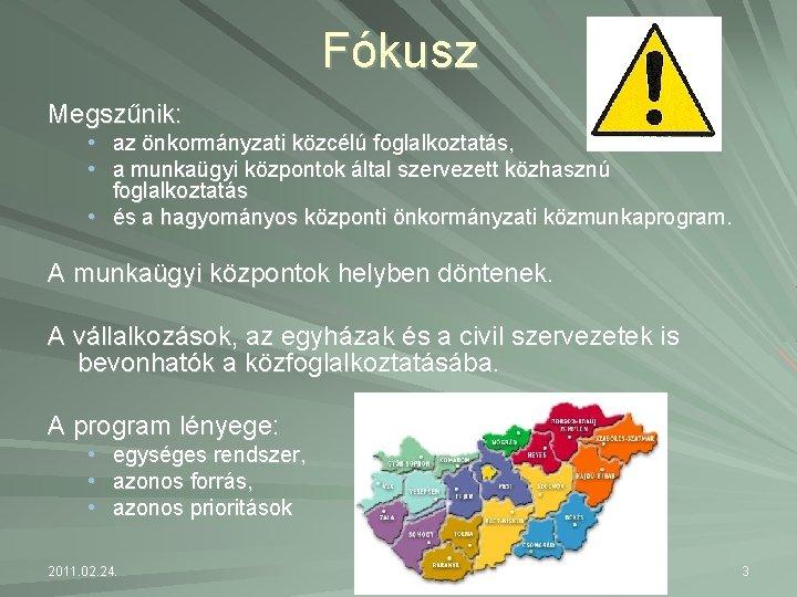 Fókusz Megszűnik: • • az önkormányzati közcélú foglalkoztatás, a munkaügyi központok által szervezett közhasznú