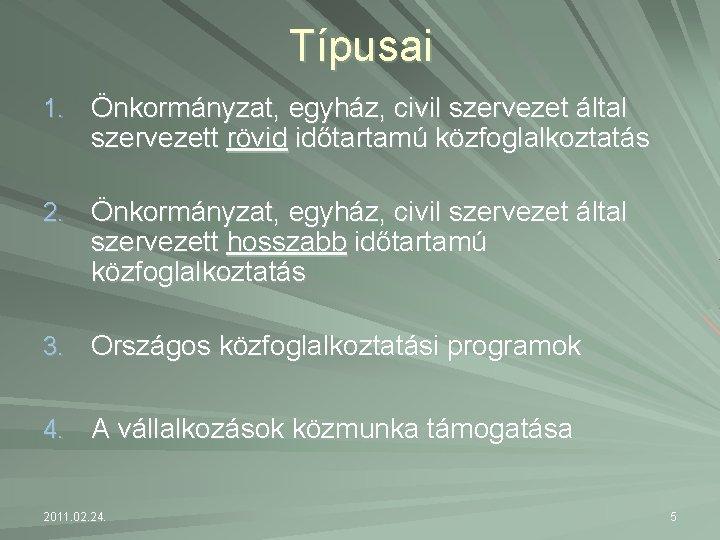 Típusai 1. Önkormányzat, egyház, civil szervezet által szervezett rövid időtartamú közfoglalkoztatás 2. Önkormányzat, egyház,