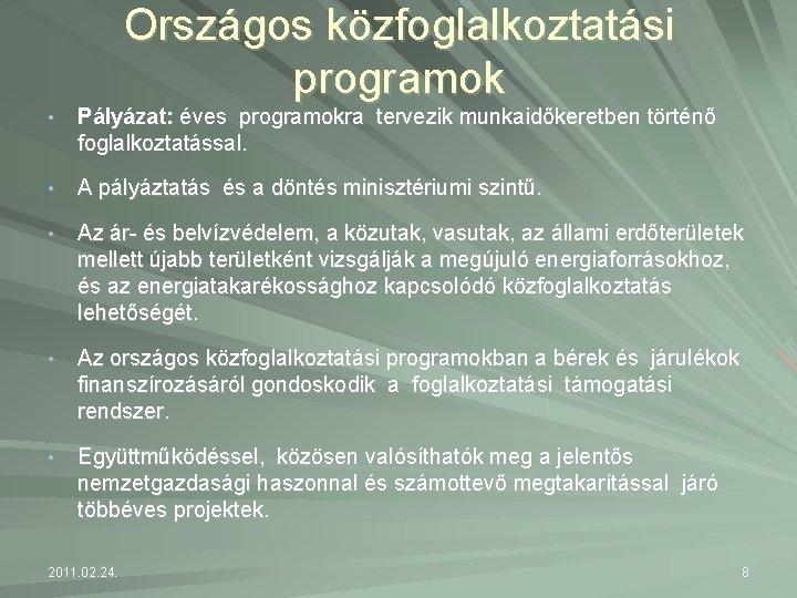 Országos közfoglalkoztatási programok • Pályázat: éves programokra tervezik munkaidőkeretben történő foglalkoztatással. • A pályáztatás