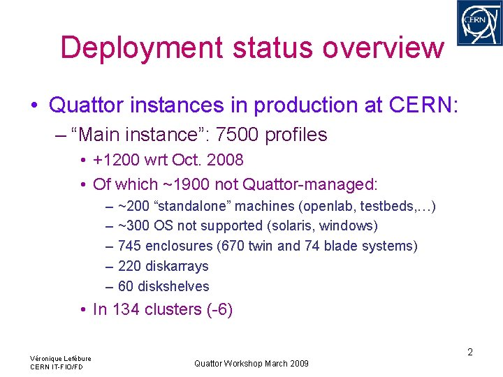 """Deployment status overview • Quattor instances in production at CERN: – """"Main instance"""": 7500"""