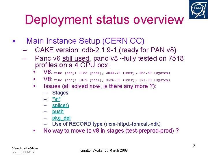 Deployment status overview • Main Instance Setup (CERN CC) – – CAKE version: cdb-2.