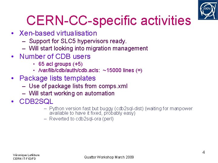 CERN-CC-specific activities • Xen-based virtualisation – Support for SLC 5 hypervisors ready. – Will