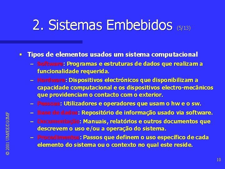 2. Sistemas Embebidos (5/13) § Tipos de elementos usados um sistema computacional © 2001