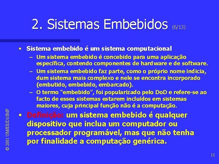 2. Sistemas Embebidos (6/13) © 2001 UM/EE/DI/JMF § Sistema embebido é um sistema computacional