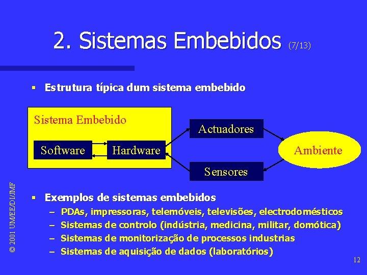 2. Sistemas Embebidos (7/13) § Estrutura típica dum sistema embebido Sistema Embebido Software Actuadores