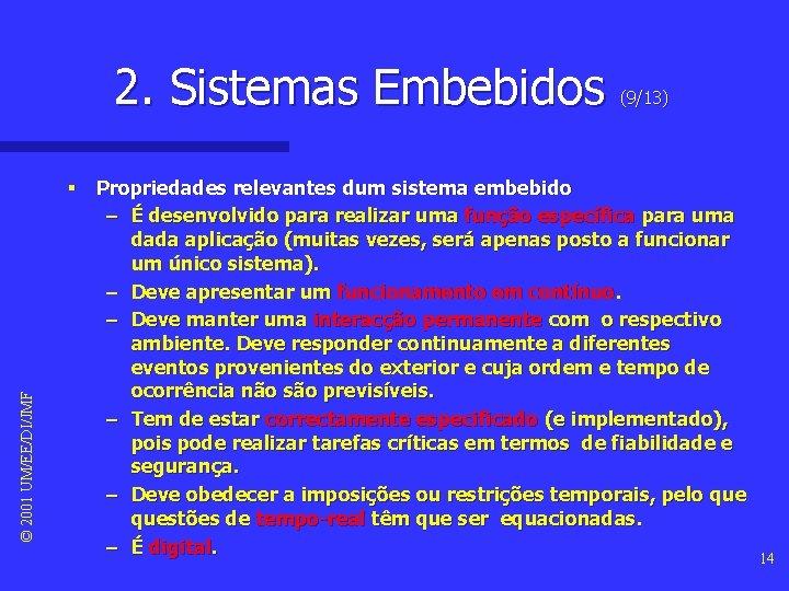 © 2001 UM/EE/DI/JMF 2. Sistemas Embebidos (9/13) § Propriedades relevantes dum sistema embebido –